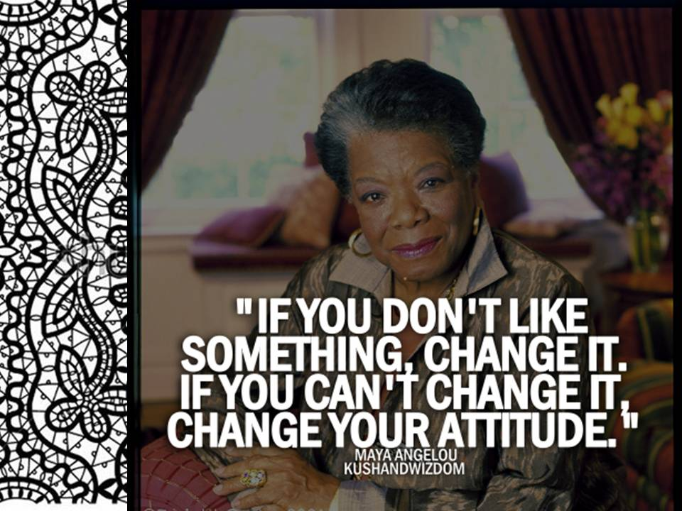 If You Don't Like Something – Change It!